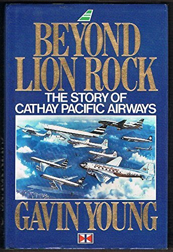9780091738372: Beyond Lion Rock: The Story of Cathay Pacific Airways