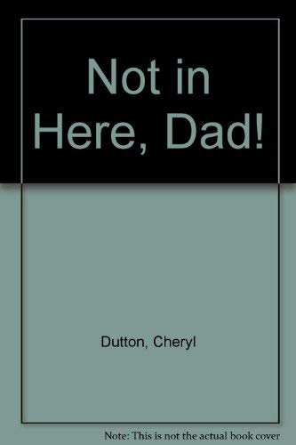 9780091738662: Not in Here, Dad!