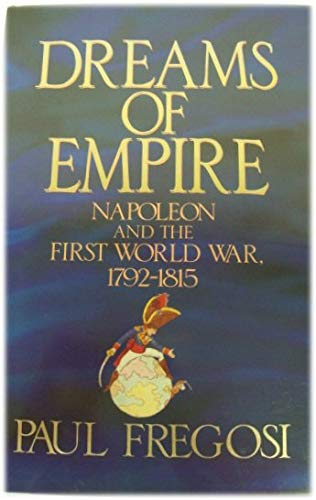 9780091739263: Dreams of Empire : Napoleon and the First World war, 1792 - 1815