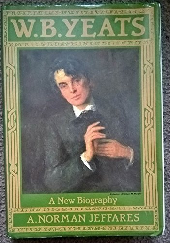 W B Yeats (A New Biography. ): Jeffares A Norman