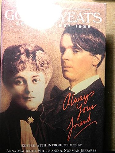 9780091740009: Gonne-Yeats Letters, 1893-1938: Always Your Friend