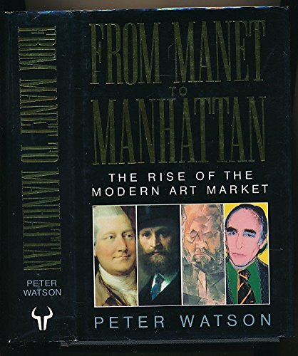 9780091740047: From Manet to Manhattan: Rise of the Modern Art Market