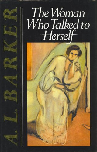 The Woman Who Talked to Herself: Barker, A. L.