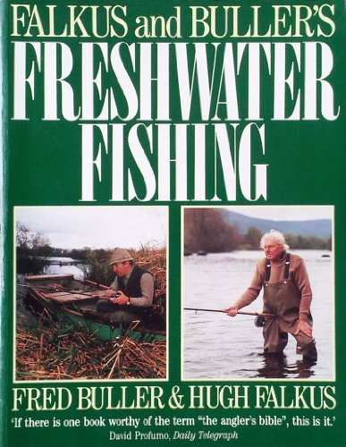 9780091740672: Falkus and Buller's Freshwater Fishing: A Book of Tackles and Techniques with Some Notes on Various Fish, Fish Recipes, Fishing Safety and Sundry Other Matters
