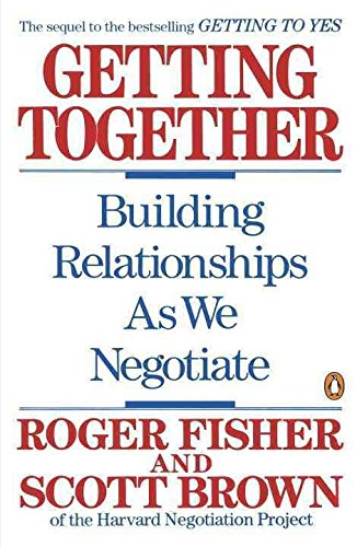 Getting Together - Building A Relationship That Gets To Yes: ROGER FISHER, SCOTT BROWN'