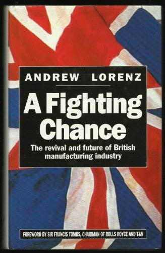 9780091741273: Fighting Chance: Revival and Future of British Manufacturing
