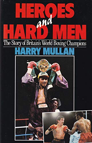 9780091741679: Heroes and Hard Men: The Story of Britain's World Boxing Champions