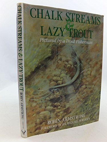 9780091742102: Chalk Streams and Lazy Trout: Pictured by a Trout Fisherman