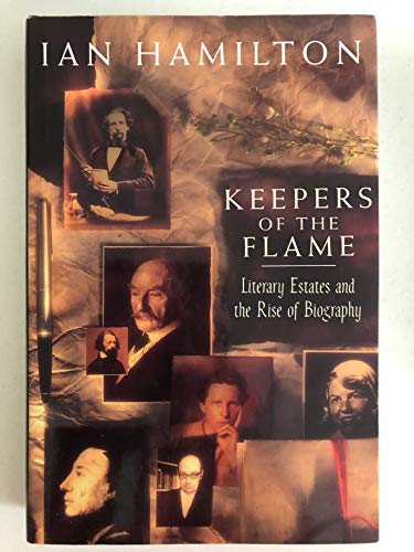 KEEPERS OF THE FLAME. Literary Estates and the Rise of Biography.