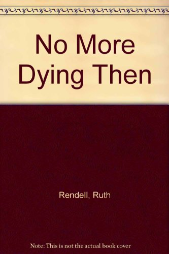 No More Dying Then: Rendell, Ruth