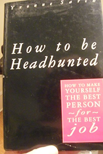 9780091743512: How to be Headhunted: The Art of Building and Sustaining Your Professional Reputation