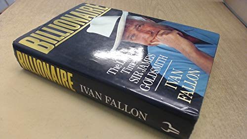 Billionaire: The Life and Times of Sir James Goldsmith: Ivan FALLON
