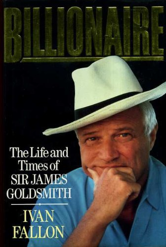 Billionaire The Life and Times of Sir James Goldsmith
