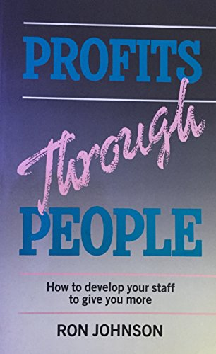 9780091743833: Profits Through People: How to Develop Your Staff to Give You More