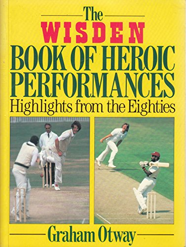 9780091744106: The Wisden Book of Heroic Performances: Highlights from the Eighties