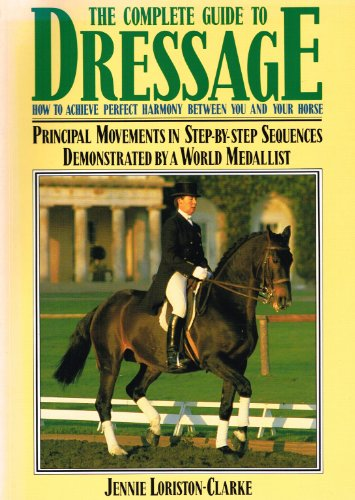 The Complete Guide to Dressage: Loriston-Clarke, Jennie