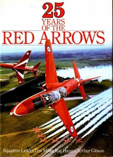 25 Years of the Red Arrows: Miller,Tim,Ray Hanna,Arthur Gibson