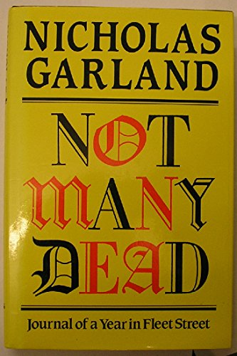 Not Many Dead: Journal of a Year: Garland, Nicholas
