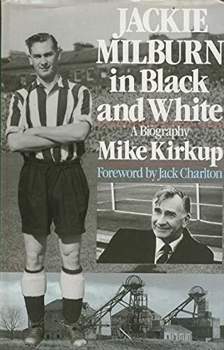 9780091744830: Jackie Milburn in Black and White: A Biography