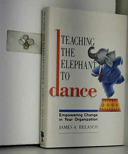 9780091744908: Teaching the Elephant to Dance: Empowering Change in Your Organisation