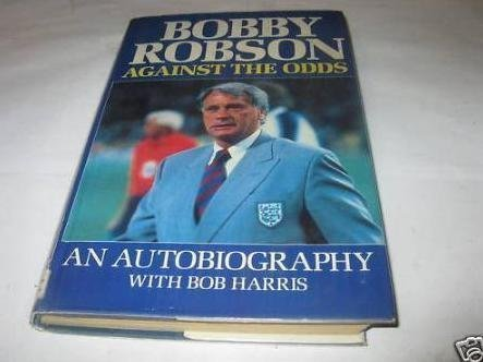 Bobby Robson: An Autobiography: Robson, Bobby