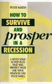 9780091745172: How to Survive and Prosper in a Recession: A Seven Stage Action Plan That Will Protect Your Job, Your Finances and Your Family