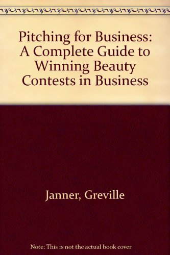 9780091745455: Pitching for Business: A Complete Guide to Winning Beauty Contests in Business