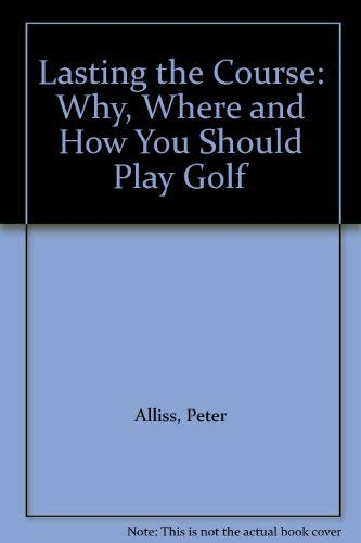 9780091745851: Lasting the Course: Why, Where and How You Should Play Golf