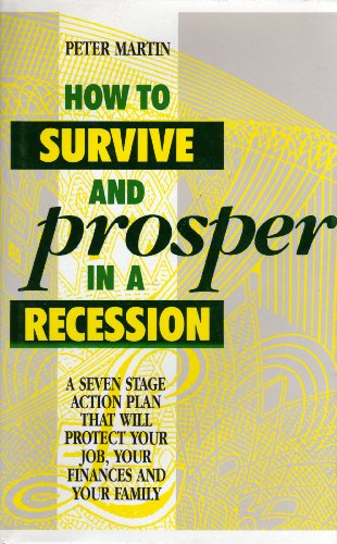 9780091746049: How to Survive and Prosper in a Recession: A Seven Stage Action Plan That Will Protect Your Job, Your Finances and Your Family
