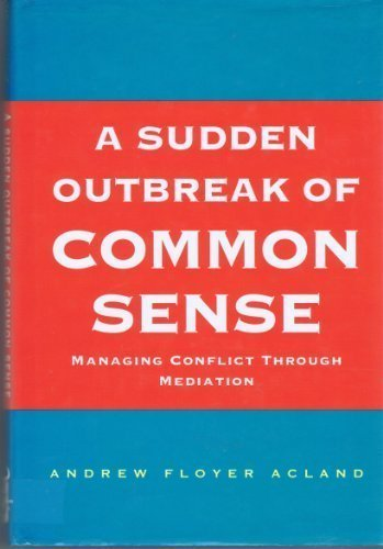 9780091746117: A Sudden Outbreak of Common Sense: Managing Conflict Through Mediation