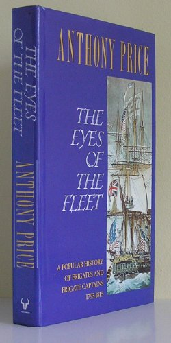 THE EYES OF THE FLEET. A Popular History of Frigates and Frigate Captains 1793-1815.