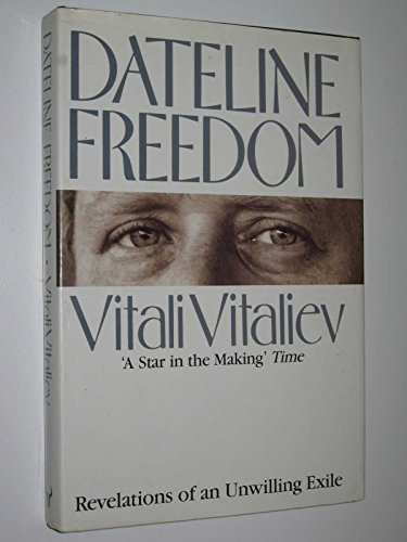 9780091746773: Dateline Freedom: Revelations of an Unwilling Russian Exile