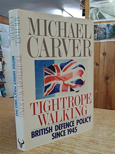 9780091746827: Tightrope Walking: British Defence Policy Since 1945