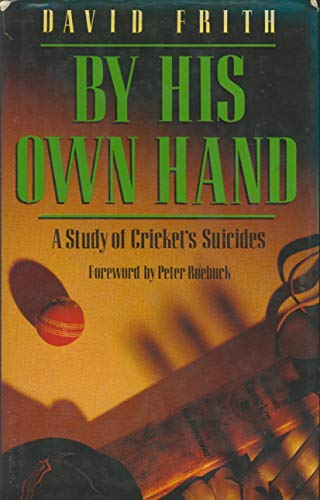 9780091746872: By His Own Hand: Study of Cricket's Suicides
