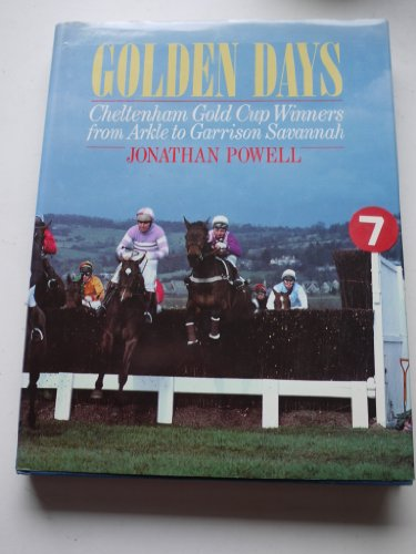 9780091747213: Golden Days: Cheltenham Gold Cup Winners from Arkle to Garrison Savannah
