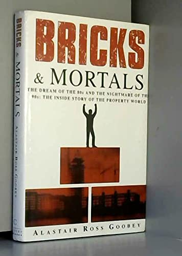 9780091747688: Bricks and Mortals: Dream of the 80s and the Nightmare of the 90s - Inside Story of the Property World
