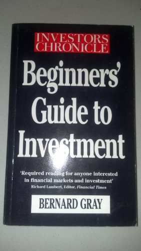 "Investors Chronicle"" Beginners' Guide to Investment: Gray, Bernard"