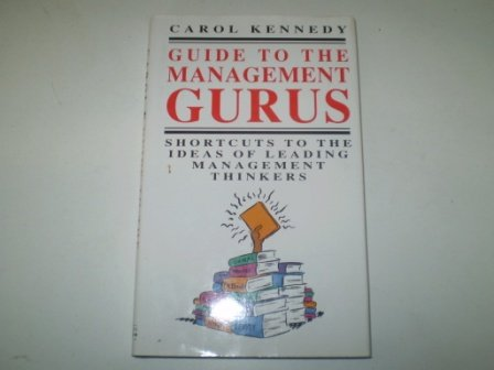 9780091748104: GUIDE TO THE MANAGEMENT GURUS: SHORTCUTS TO THE IDEAS OF LEADING MANAGEMENT THINKERS