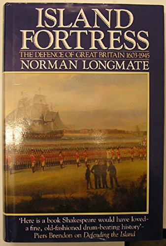 9780091748371: Island Fortress: defence of Great Britain 1603-1945
