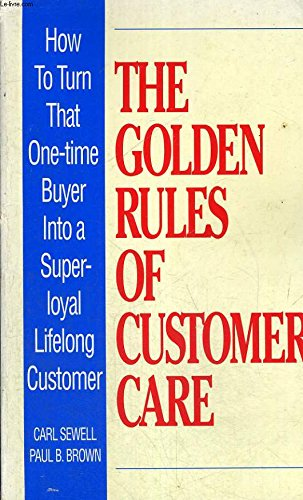 9780091748449: The golden rules of customer care: how to turn that one-time buyer into a super-loyal lifelong customer