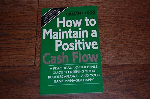 9780091748494: How to Maintain a Positive Cash Flow: A Practical No-nonsense Guide to Keeping Your Business Afloat and Your Bank Manager Happy