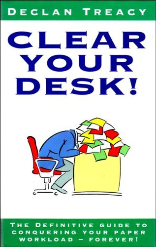 9780091748500: Clear Your Desk!: The Definitive Guide to Conquering Your Paper Workload - Forever!