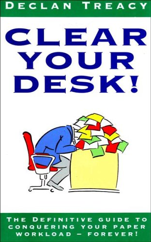 9780091748517: Clear Your Desk!: The Definitive Guide to Conquering Your Paper Workload - Forever!