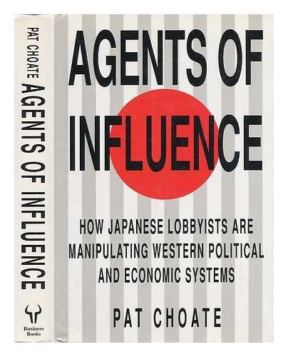 9780091748845: Agents of Influence: How Japan's Lobbyists in the United States Manipulate America's Political and Economic System