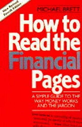 9780091748890: How to Read the Financial Pages: A Simple Guide to the Way Money Works and the Jargon