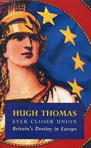 9780091749194: Ever Closer Union: Britain's Destiny in Europe