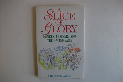 9780091749200: A Slice of Glory: Owners, Trainers and the Racing Game