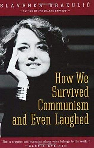 How We Survived Communism and Even Laughed: Drakulic, Slavenka