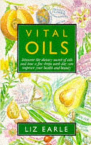 9780091749743: VITAL OILS: DISCOVER THE DIETARY SECRET OF OILS AND HOW A FEW DROPS EACH DAY CAN IMPROVE YOUR HEALTH AND BEAUTY