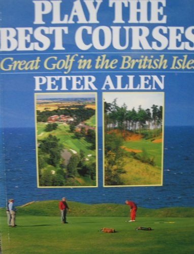 9780091750497: Play the Best Courses: Great Golf Courses in the British Isles